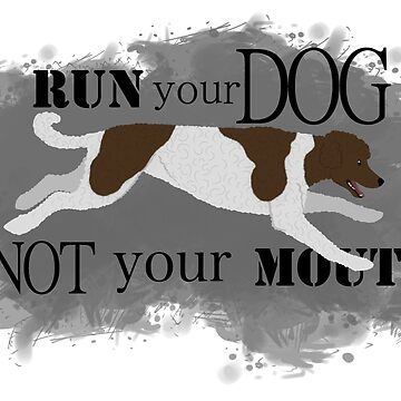 Run Your Dog Not Your Mouth Poodle Parti Brown and White by maretjohnson