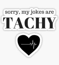 Sorry my Jokes are Tachy Sticker