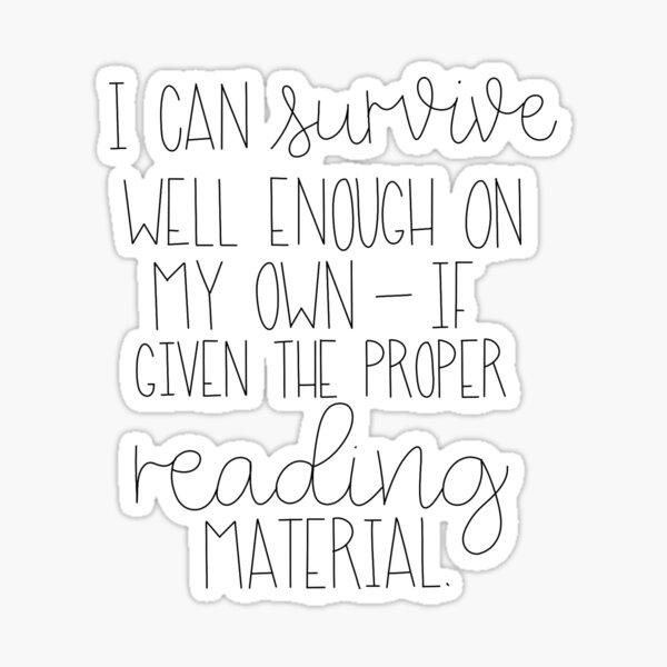 Puedo sobrevivir lo suficiente por mi cuenta, si me dan el material de lectura adecuado Pegatina