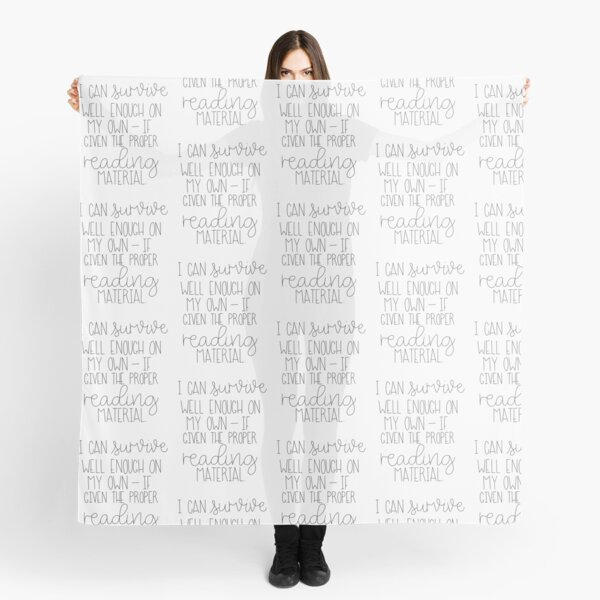 I Can Survive Well Enough On My Own - If Given The Proper Reading Material Scarf