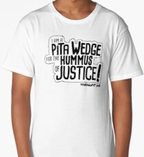 Pita Wedge For Hummus of Justice! Long T-Shirt