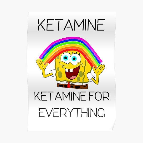 Ketamine, Ketamine for everything! Poster