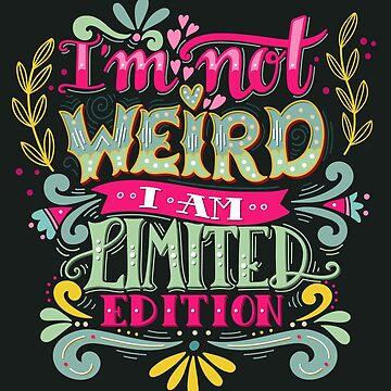 Im not weird, I am limited edition. by BlueInkStudio