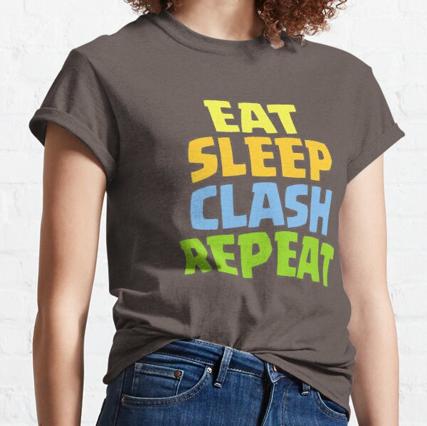 Eat, sleep, clash, repeat Classic T-Shirt
