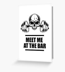 Meet Me At The Bar - Gym Workout Greeting Card