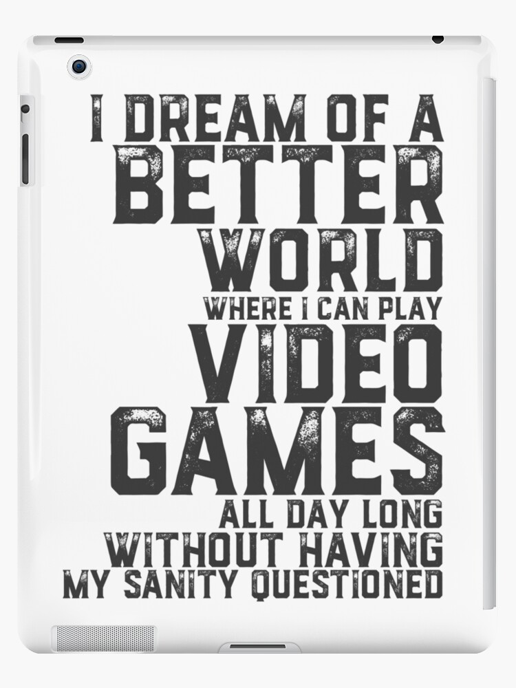 \'Funny Video Games Quote for Gaming Geek and Nerd\' iPad Case/Skin by  raindwops