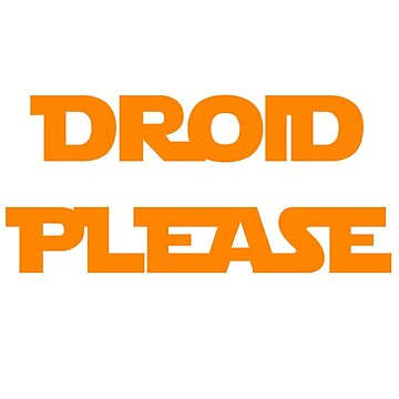 Droid Please by RJEzrilou