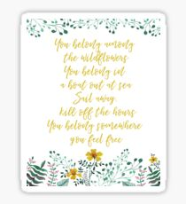 You belong among the wildflowers -Tom Petty Sticker