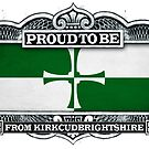 Proud To Be From Kirkcudbrightshire by Cleave