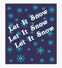 Let It Snow, Let It Snow, Let It Snow  Photographic Print