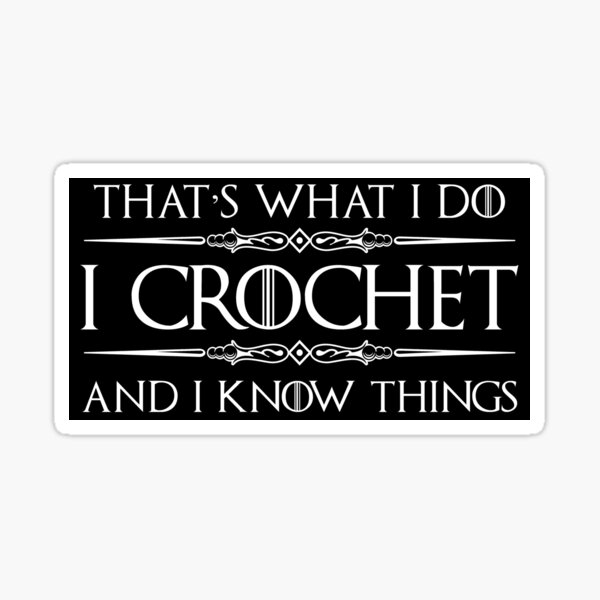 Crochet Gifts for Crocheters - I Crochet & I Know Things Funny Gift Ideas for the Crocheter Sticker