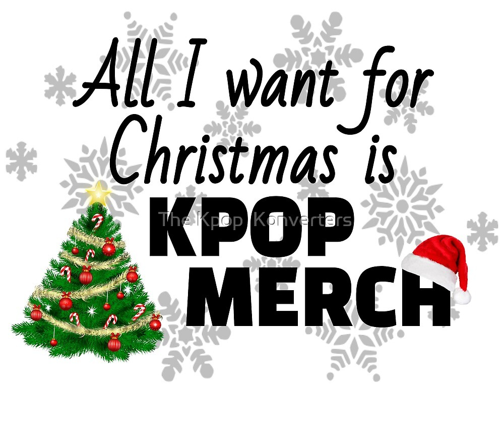 All I want for Christmas is Kpop Merch\