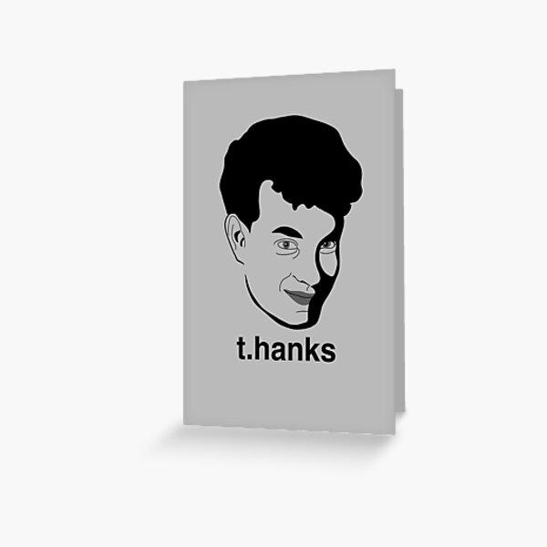 t.hanks - Thanks, Tom Hanks Greeting Card
