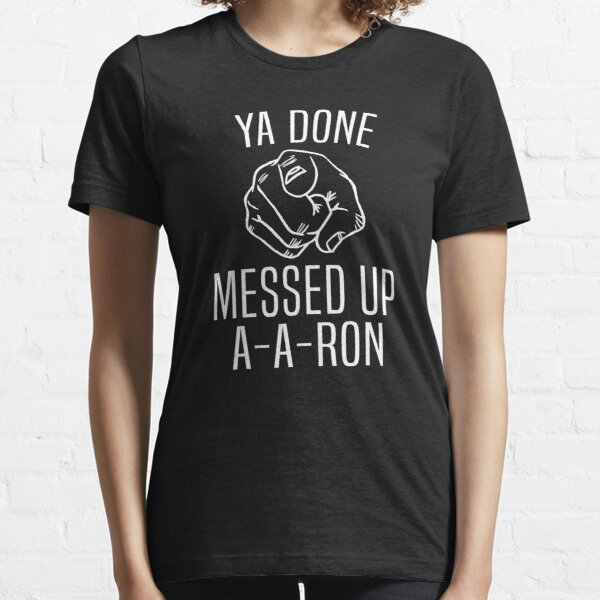 Substitute Teacher - Ya Done Messed Up A A Ron T-Shirt Essential T-Shirt