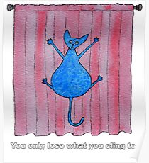Sidd the Guru Cat: You only lose what you cling to. Poster