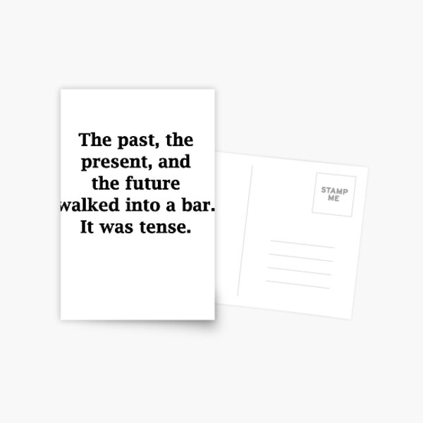 el pasado, el presente y el futuro entran en un bar. fue tenso. Postal