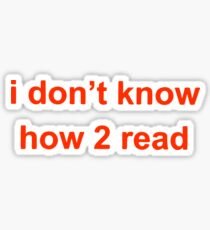 i don't know how 2 read Sticker