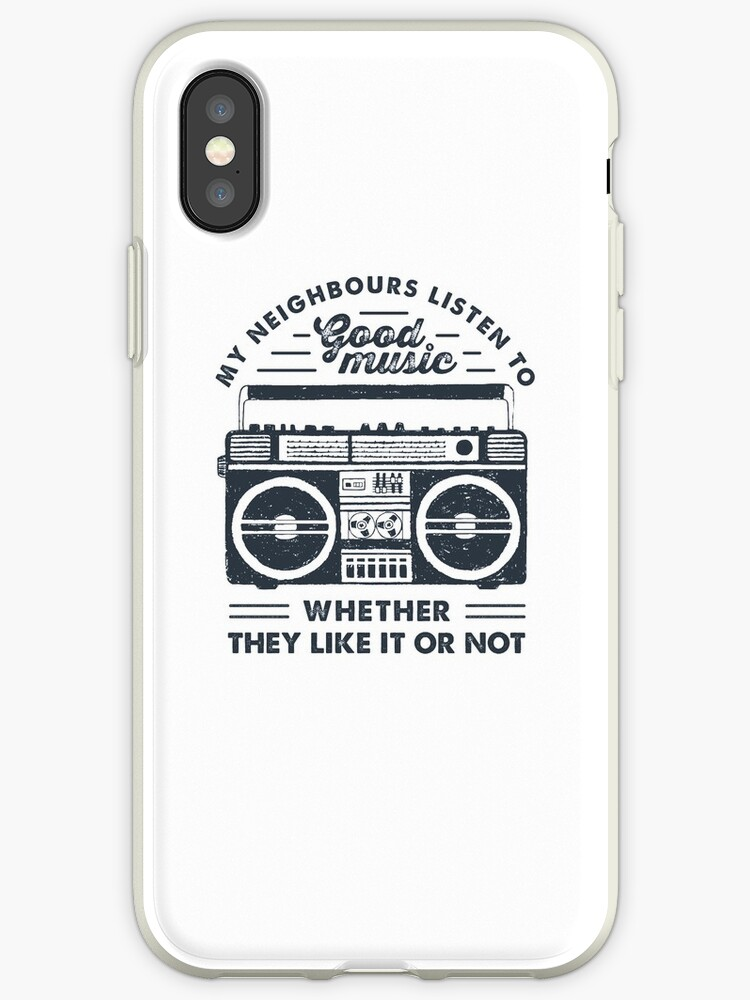'My Neighbours Listen to Good Music Whether they Like it Or Not' iPhone  Case by MagneticMama