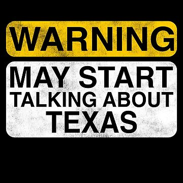 Warning May Start Talking About Texas by TshirtsLIVE