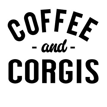 Coffee And Corgis by TshirtsLIVE