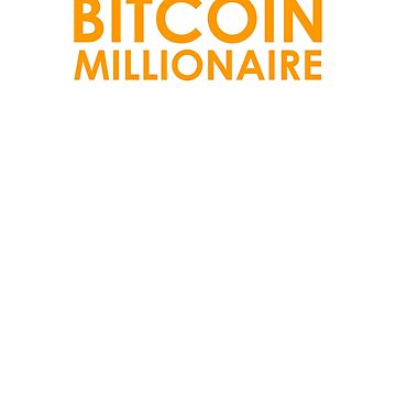 Bitcoin Millionaire - Cryptocurrency Gains Gear by ThatSplat