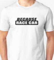 Because Racecar - Whte Unisex T-Shirt