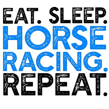 Eat Sleep Horse Racing Repeat by TshirtsLIVE