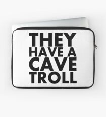"""They have a cave troll"" - Black Text Laptop Sleeve"