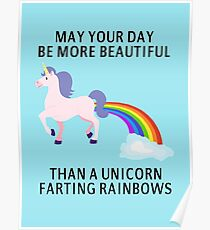 May Your Day Be More Beautiful Than A Unicorn Farting Rainbows Poster
