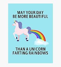 May Your Day Be More Beautiful Than A Unicorn Farting Rainbows Photographic Print