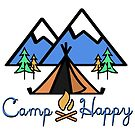 Camp Happy - Camping, Happy Camper, Outdoors  by VisionQuestArts