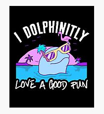 I Dolphinitly Love A Good Pun Funny Dolphin Photographic Print
