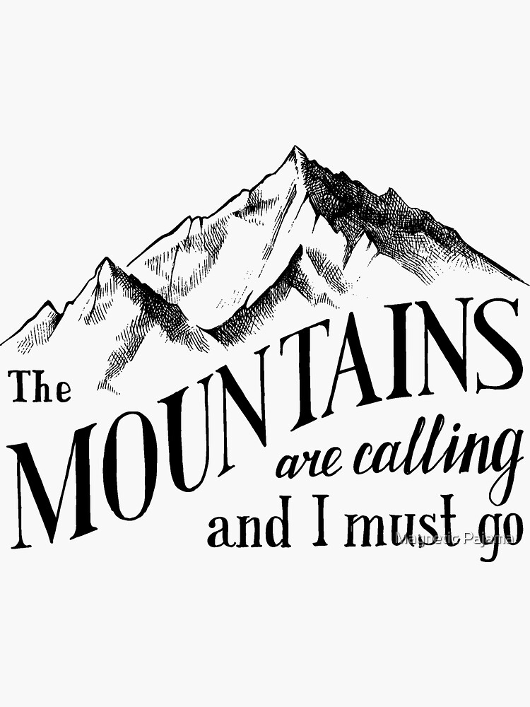 The Mountains Are Calling and I Must Go Wanderlust Mountains by MagneticMama