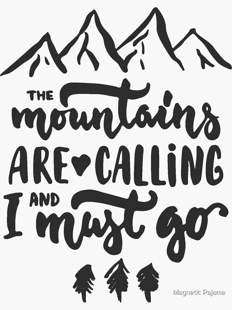 """""""The Mountains Are Calling and I Must Go"""" Wanderlust Mountains by MagneticMama"""