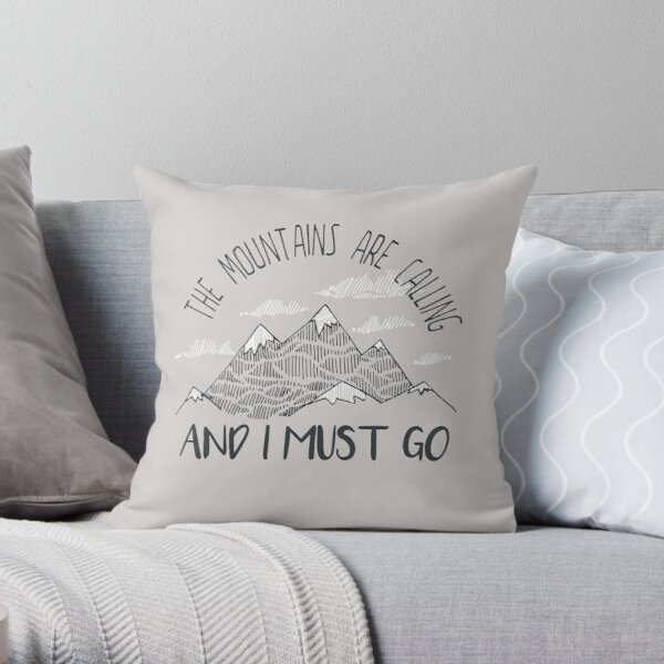 """""""The Mountains Are Calling and I Must Go"""" Mountains Throw Pillow"""