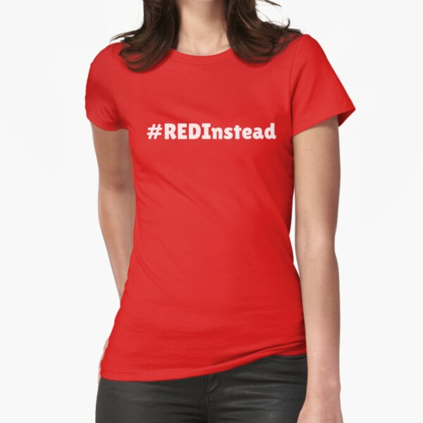 #RedInstead Fitted T-Shirt