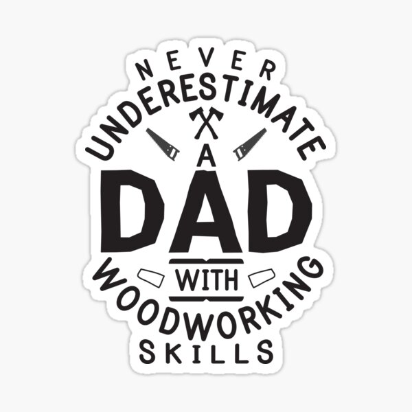 Funny Woodworking Carpentry Shirt For Carpenter Dad Gift DIY Sticker