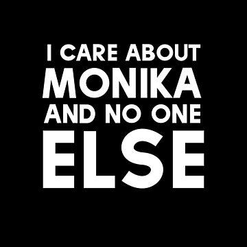 I Care About Monika and NO ONE ELSE - Doki Doki Literature Club Shirt by Fyremageddon