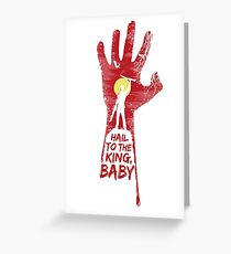 Hail to the king, BABY!  Greeting Card