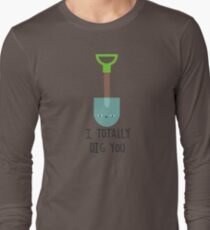 I totally dig you Long Sleeve T-Shirt
