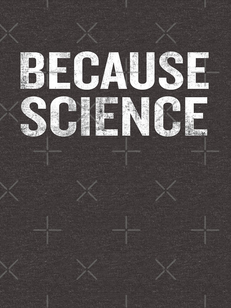 Because Science Funny Sarcastic Quote Nerd Gifts  by JapaneseInkArt
