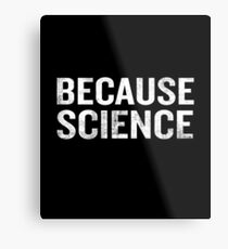 Because Science Funny Sarcastic Quote Nerd Gifts  Metal Print