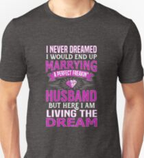 I Never Dreamed I'd Marry A Perfect Freakin' Husband T-Shirt