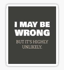 I May be Wrong - But It's Highly Unlikely Sticker