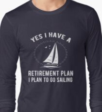 Yes I Have A Retirement Plan Go Sailing Funny Long Sleeve T-Shirt