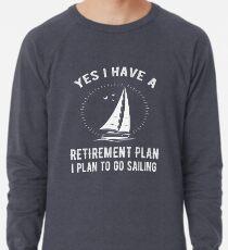 Sudadera ligera Sí, tengo un plan de jubilación Ve a navegar divertido