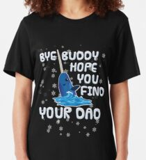 Bye Buddy Hope You Find Your Dad Slim Fit T-Shirt