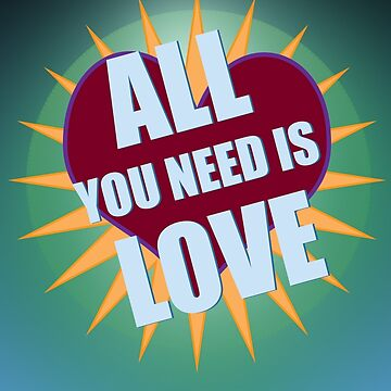 ALL YOU NEED IS LOVE by HeyJenocide21