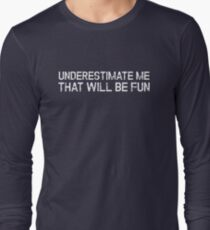 Underestimate Me That'll Be Fun Funny Quote Long Sleeve T-Shirt