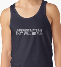 Underestimate Me That'll Be Fun Funny Quote Tank Top